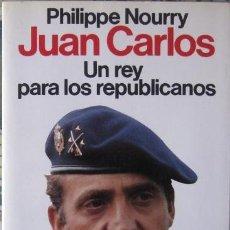 Libros de segunda mano: JUAN CARLOS. UN REY PARA LOS REPUBLICANOS. PHILIPPE NOURRY 1986. Lote 38068598