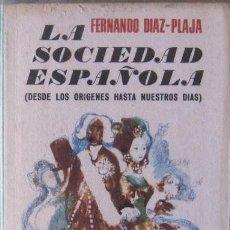 Libros de segunda mano: LA SOCIEDAD ESPAÑOLA. FERNANDO DÍAZ-PLAJA 1972. Lote 38071822