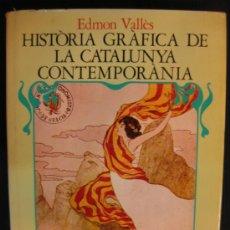 Libros de segunda mano: HISTORIA GRAFICA DE LA CATALUNYA CONTEMPORANIA.(1888-1907).EDMON VALLES.EDICIONS 62 1976.. Lote 103332472