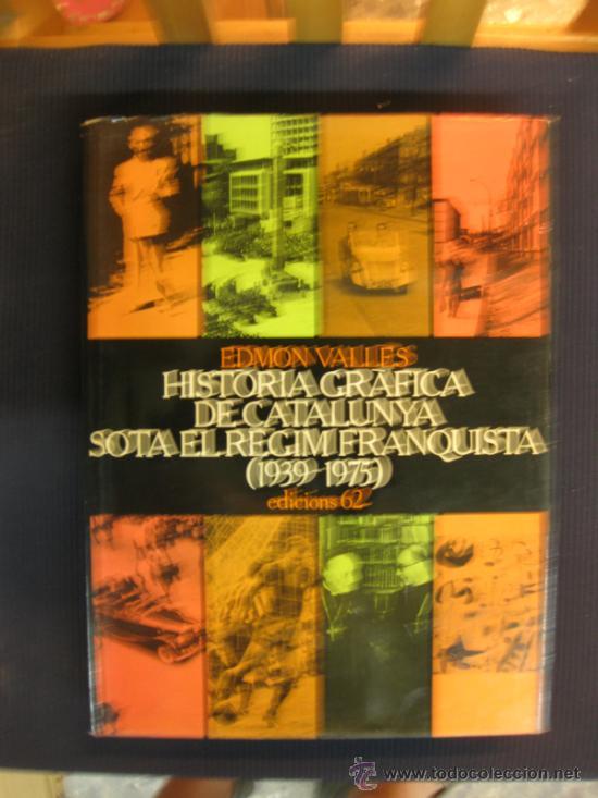 HISTORIA GRAFICA DE CATALUNYA SOTA EL REGIM FRANQUISTA (1939-1975)EDMON VALLES. ED. 62. 1980 (Libros de Segunda Mano - Historia Moderna)