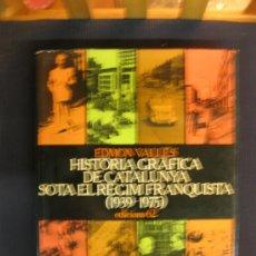 Libros de segunda mano: HISTORIA GRAFICA DE CATALUNYA SOTA EL REGIM FRANQUISTA (1939-1975)EDMON VALLES. ED. 62. 1980. Lote 38353964