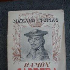Libros de segunda mano: RAMÓN CABRERA. HISTORIA DE UN HOMBRE. POR MARIANO TOMAS. BARCELONA. 1939. 1ª EDICIÓN. ED. JUVENTUD.. Lote 38358726