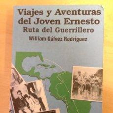 Libros de segunda mano: VIAJES Y AVENTURAS DEL JOVEN ERNESTO. RUTA DE UN GUERRILLERO. WILLIAM GALVEZ RODRIGUEZ. CUBA. CHE.. Lote 39273015