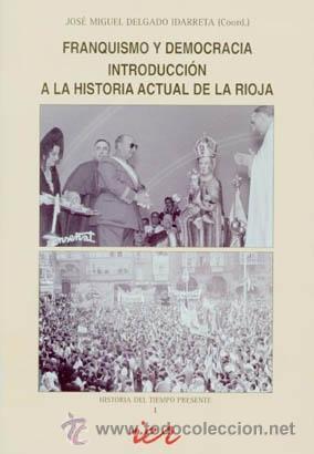 FRANQUISMO Y DEMOCRACIA: INTRODUCCIÓN A LA HISTORIA ACTUAL DE LA RIOJA. TDKR (Libros de Segunda Mano - Historia Moderna)