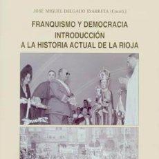Libros de segunda mano: FRANQUISMO Y DEMOCRACIA: INTRODUCCIÓN A LA HISTORIA ACTUAL DE LA RIOJA. TDKR. Lote 84487543