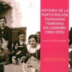 Libros de segunda mano - Historia de la participación ciudadana femenina en Logroño (1900-1970). Mujer y asociacionismo. TDKR - 39470488