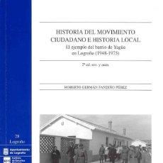 Libros de segunda mano: HISTORIA DEL MOVIMIENTO CIUDADANO E HISTORIA LOCAL. EL EJEMPLO DEL BARRIO DE YAGÜE EN LOGROÑO TDKR. Lote 52465864
