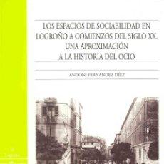 Libros de segunda mano: LOS ESPACIOS DE SOCIABILIDAD EN LOGROÑO A COMIENZOS DEL SIGLO XX. TDKR. Lote 52465893
