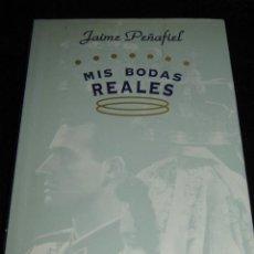 Libros de segunda mano: MIS BODAS REALES - JAIME PEÑAFIEL. Lote 39528582