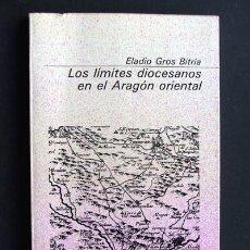 Libros de segunda mano: LOS LIMITES DIOCESANOS EN EL ARAGON ORIENTAL / ELADIO GROS BITRIA / ED.GUARA 1980. Lote 39598590
