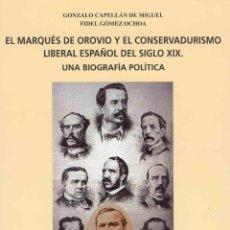 Libros de segunda mano: EL MARQUÉS DE OROVIO Y EL CONSERVADURISMO LIBERAL ESPAÑOL DEL SIGLO XIX UNA BIOGRAFÍA POLÍTICA. TDKR. Lote 79702721