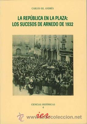 LA REPÚBLICA EN LA PLAZA: LOS SUCESOS DE ARNEDO DE 1932. TDKLT (Libros de Segunda Mano - Historia Moderna)