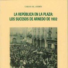 Libros de segunda mano: LA REPÚBLICA EN LA PLAZA: LOS SUCESOS DE ARNEDO DE 1932. TDKLT. Lote 86006982