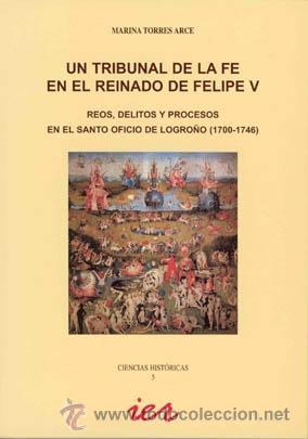 UN TRIBUNAL DE LA FE EN EL REINADO DE FELIPE V. REOS, DELITOS Y PROCESOS EN EL SANTO OFICIO TDKR (Libros de Segunda Mano - Historia Moderna)
