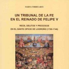 Libros de segunda mano: UN TRIBUNAL DE LA FE EN EL REINADO DE FELIPE V. REOS, DELITOS Y PROCESOS EN EL SANTO OFICIO TDKR. Lote 84487191