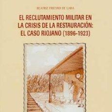 Libros de segunda mano: EL RECLUTAMIENTO MILITAR EN LA CRISIS DE LA RESTAURACIÓN: EL CASO RIOJANO (1896-1923). TDKR. Lote 84487243