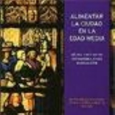 """Libros de segunda mano - """"ALIMENTAR LA CIUDAD EN LA EDAD MEDIA"""". NÁJERA. ENCUENTROS INTERNACIONALES DEL MEDIEVO 2008 TDKR - 39620163"""