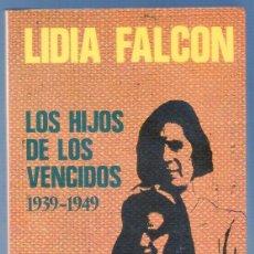 Libros de segunda mano: LOS HIJOS DE LOS VENCIDOS 1939 - 1949. LIDIA FALCON. EDITORIAL POMAIRE, S.A. BARCELONA. 1979.. Lote 39697701