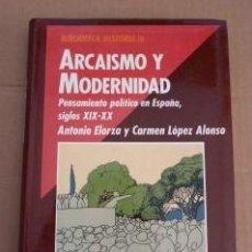 Libros de segunda mano: ARCAISMO Y MODERNIDAD. ANTONIO ELORZA Y CARMEN LÓPEZ ALONSO. Lote 39694188