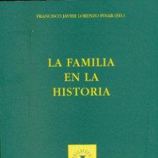 Libros de segunda mano: LORENZO PINAR (ED.) LA FAMILIA EN LA HISTORIA, 2009. Lote 39682064