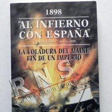 Libros de segunda mano: AL INFIERNO CON ESPAÑA LA VOLADURA DEL MAINE FIN DE UN IMPERIO 1898 CUBA EEUU GUERRA HISTORIA LIBRO. Lote 40001068