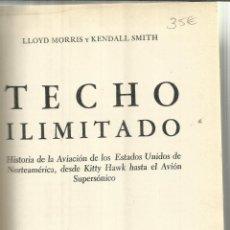 Libros de segunda mano: TECHO ILIMITADO. HISTORIA DE LA AVIACIÓN DE EEUU. LLOYD MORRIS Y KENDALL SMITH. EDI. HERMES. MÉXICO.. Lote 40873467