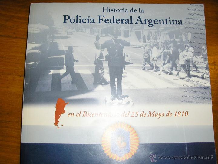 HISTORIA DE LA POLICIA FEDERAL ARGENTINA EN EL BICENTENARIO DEL 25 DE MAYO DE 1810 - EDIT. POLICIAL (Libros de Segunda Mano - Historia Moderna)