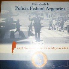Libros de segunda mano: HISTORIA DE LA POLICIA FEDERAL ARGENTINA EN EL BICENTENARIO DEL 25 DE MAYO DE 1810 - EDIT. POLICIAL. Lote 40946123