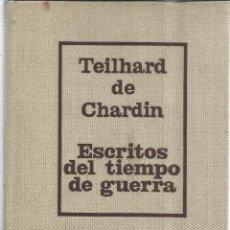 Libros de segunda mano: ESCRITOS DEL TIEMPO DE GUERRA. TEILHARD DE CHARDIN. EDITORIAL TAURUS.MADRID.1966. 1ª EDI. EN ESPAÑOL. Lote 41129155