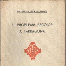 Libros de segunda mano: TARRAGONA EL PROBLEMA ESCOLAR - COMISSIÓ MUNICIPAL DE CULTURA - MCMXXXII. Lote 41323470