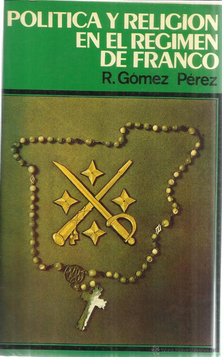 POLÍTICA Y RELIGIÓN EN EL RÉGIMEN DE FRANCO. R. GÓMEZ PÉREZ. EDI. DOPESA. BARCELONA. 1976 (Libros de Segunda Mano - Historia Moderna)