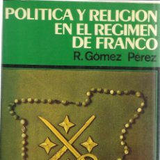 Libros de segunda mano: POLÍTICA Y RELIGIÓN EN EL RÉGIMEN DE FRANCO. R. GÓMEZ PÉREZ. EDI. DOPESA. BARCELONA. 1976. Lote 41586067