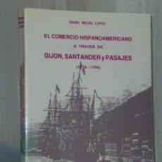 Libros de segunda mano: EL COMERCIO HISPANOAMERICANO A TRAVÉS DE GIJÓN, SANTANDER Y PASAJES (1778-1795). Lote 42491859