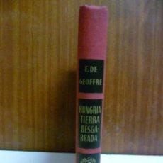 Libros de segunda mano: HUNGRIA TIERRA DESGARRADA, FRANCOIS DE GEOFFRE - ED CASAL I VALL ANDORRA 1957 1º EDICION . Lote 42892722