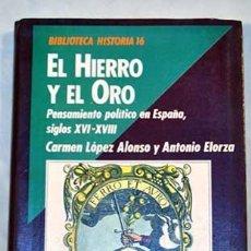 Libros de segunda mano: CARMEN LÓPEZ ALONSO, ANTONIO ELORZA: EL HIERRO Y EL ORO. PENSAMIENTO POLÍTICO EN ESPAÑA, S.XVI-XVIII. Lote 43070033