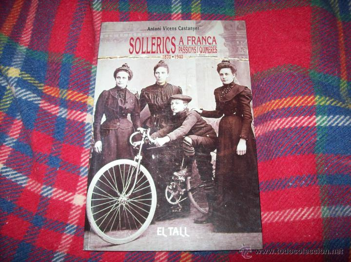 SOLLERICS A FRANÇA.PASSIONS I QUIMERES.1870-1940.ANTONI VICENS CASTANYER. MALLORCA. VEURE FOTOS. (Libros de Segunda Mano - Historia Moderna)
