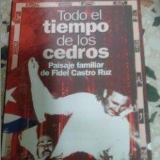 Libros de segunda mano: LIBRO EL TIEMPO DE LOS CEDROS PASAJE FAMILIAR DE FIDEL CASTRO RUIZ@. Lote 43227700