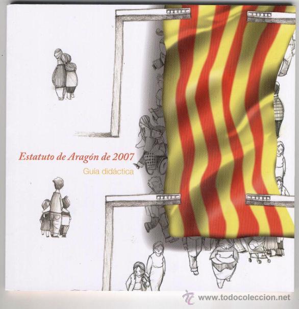 ESTATUTO DE AUTONOMIA DE ARAGON 2007 - GUIA DIDACTICA (Libros de Segunda Mano - Historia Moderna)