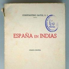 Libros de segunda mano: ESPAÑA EN INDIAS CONSTANTINO BAYLE EDITORIA NACIONAL 1944 4ª EDICIÓN. Lote 43805975