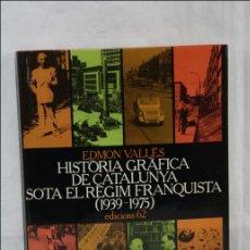 Libros de segunda mano: LIBRO EN CATALÁN - HISTÒRIA GRÀFICA DE CATALUNYA SOTA EL RÈGIM FRANQUISTA - EDICIONS 62 - 1983. Lote 43984254