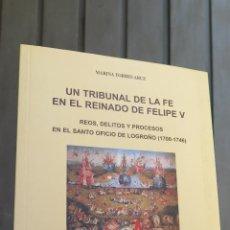 Libros de segunda mano - UN TRIBUNAL DE LA FE EN EL REINADO DE FELIPE V. Reos, delitos y procesos en el Santo Oficio de Logro - 44081005