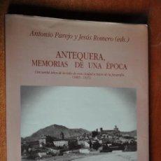 Libros de segunda mano: ANTEQUERA MEMORIAS DE UNA EPOCA DE ANTONIO PAREJO Y JESUS ROMERO , 1992. Lote 44376878
