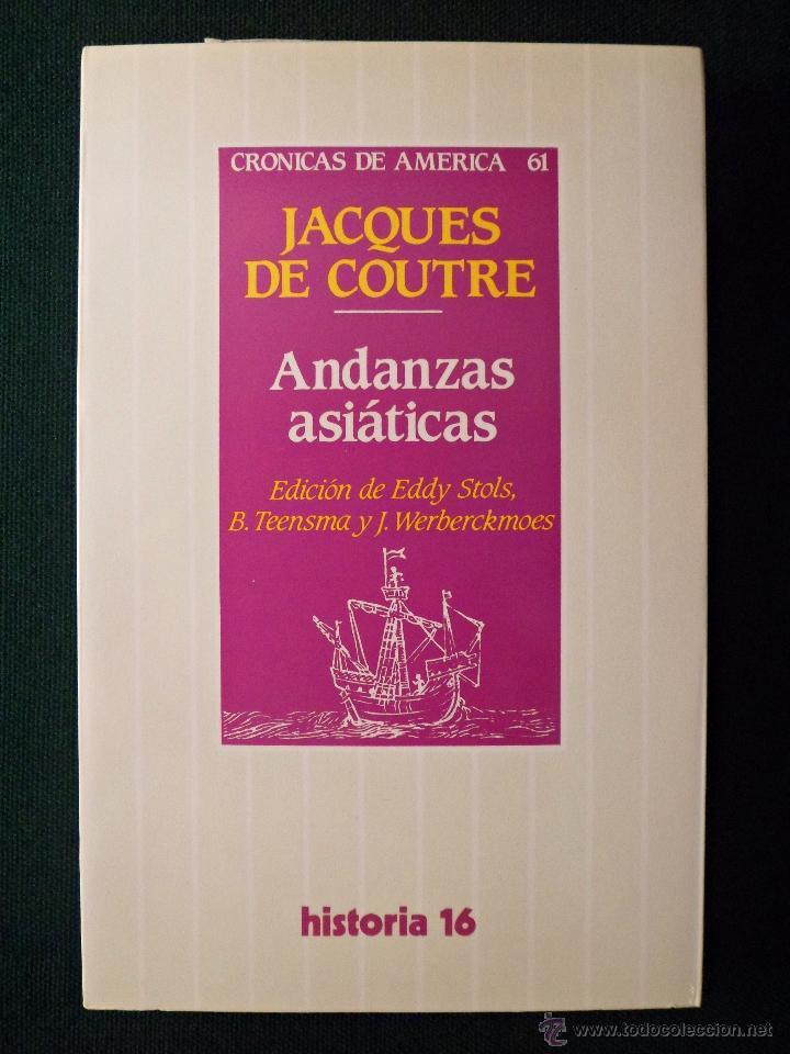 ANDANZAS ASIÁTICAS. JAQUES DE COUTRE. ED. HISTORIA 16. CRÓNICAS DE AMÉRICA 61 (Libros de Segunda Mano - Historia Moderna)