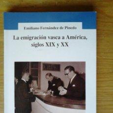Libros de segunda mano: LIBRO LA EMIGRACION VASCA A AMERICA SIGLOS XIX Y XX ARCHIVO DE INDIANOS. EMILIANO FERNANDEZ DE PINED. Lote 44419380