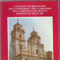 Libros de segunda mano: LIBRO CATALOGO DE RELIGIOSOS ENCLAUSTRADOS Y SECULARIZADOS EN LA PROVINCIA DE MURCIA DURANTE EL SIGL. Lote 44437954