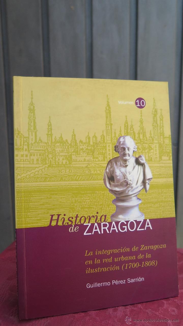 HISTORIA ZARAGOZA. LA INTEGRACION DE ZARAGOZA EN LA RED URBANA DE LA ILUSTRACION. GUILLERMO PEREZ (Libros de Segunda Mano - Historia Moderna)