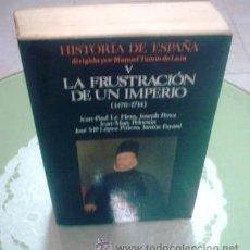 Libros de segunda mano: VV.AA.: LA FRUSTRACIÓN DE UN IMPERIO (1476-1714) HISTORIA DE ESPAÑA V (DIRIGIDA POR TUÑÓN DE LARA). Lote 44801837