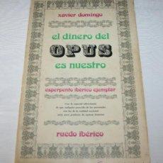 Libros de segunda mano: EL DINERO DEL OPUS ES NUESTRO - XAVIER DOMINGO - RUEDO IBERICO 1971. Lote 44923725