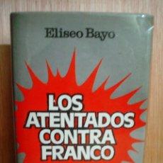 Libros de segunda mano: LOS ATENTADOS CONTRA FRANCO.ELISEO BAYO. Lote 45019018