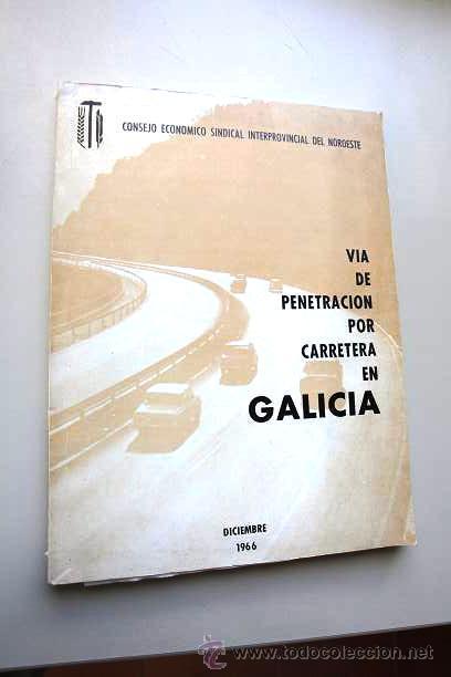 1966 - TEXTO ESTUDIO SOBRE LA VIA DE PENETRACION POR CARRETERA A GALICIA - RARO (Libros de Segunda Mano - Historia Moderna)